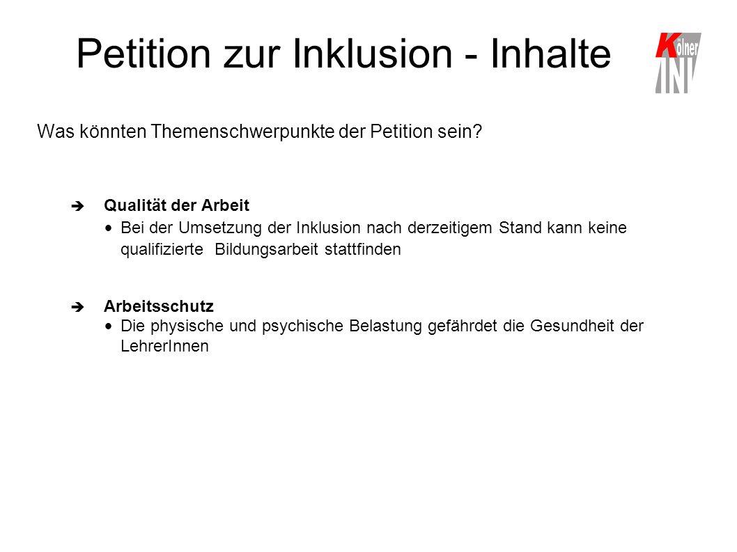 Petition zur Inklusion - Inhalte Was könnten Themenschwerpunkte der Petition sein?  Qualität der Arbeit Bei der Umsetzung der Inklusion nach derzeiti