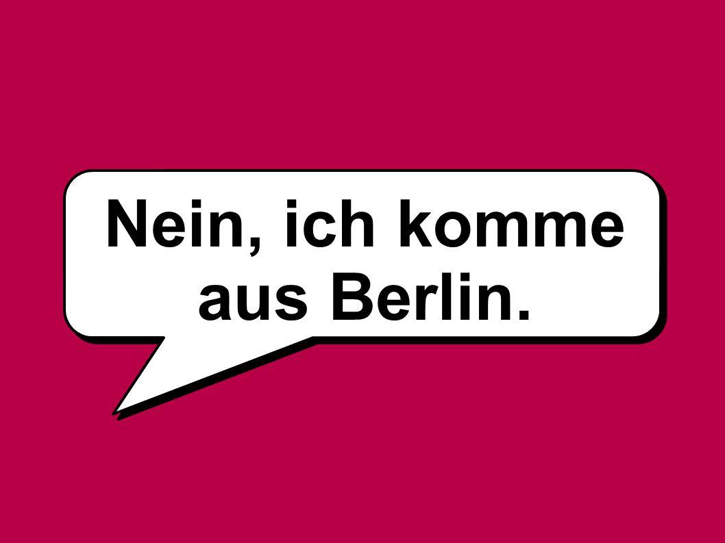 Nein, ich komme aus Berlin.