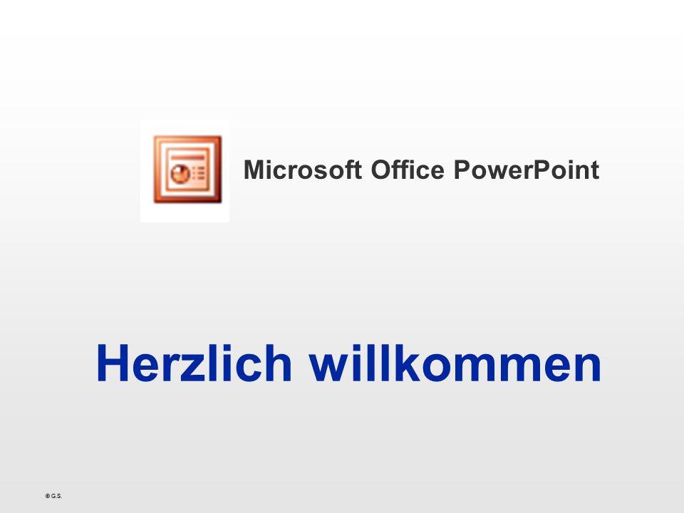 © G.S. Herzlich willkommen Microsoft Office PowerPoint