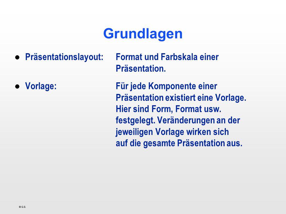 © G.S. Grundlagen l Präsentationslayout:Format und Farbskala einer Präsentation. l Vorlage:Für jede Komponente einer Präsentation existiert eine Vorla