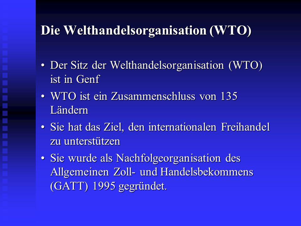 Die Welthandelsorganisation (WTO) Der Sitz der Welthandelsorganisation (WTO) ist in GenfDer Sitz der Welthandelsorganisation (WTO) ist in Genf WTO ist