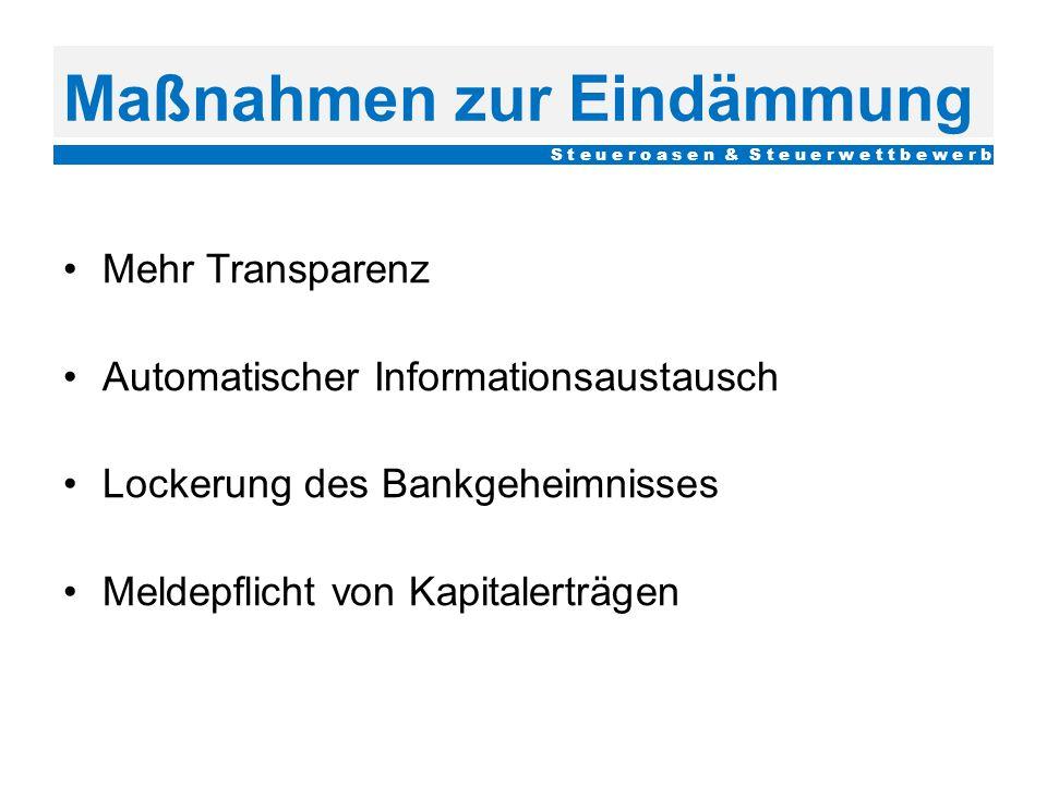 Maßnahmen zur Eindämmung Mehr Transparenz Automatischer Informationsaustausch Lockerung des Bankgeheimnisses Meldepflicht von Kapitalerträgen S t e u