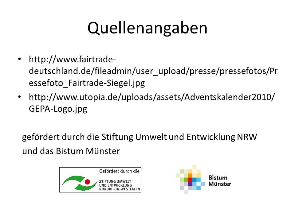 Quellenangaben http://www.fairtrade- deutschland.de/fileadmin/user_upload/presse/pressefotos/Pr essefoto_Fairtrade-Siegel.jpg http://www.utopia.de/uploads/assets/Adventskalender2010/ GEPA-Logo.jpg gefördert durch die Stiftung Umwelt und Entwicklung NRW und das Bistum Münster