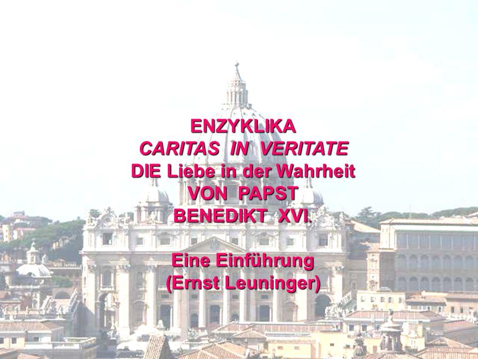 2 ENZYKLIKA CARITAS IN VERITATE DIE Liebe in der Wahrheit VON PAPST BENEDIKT XVI.