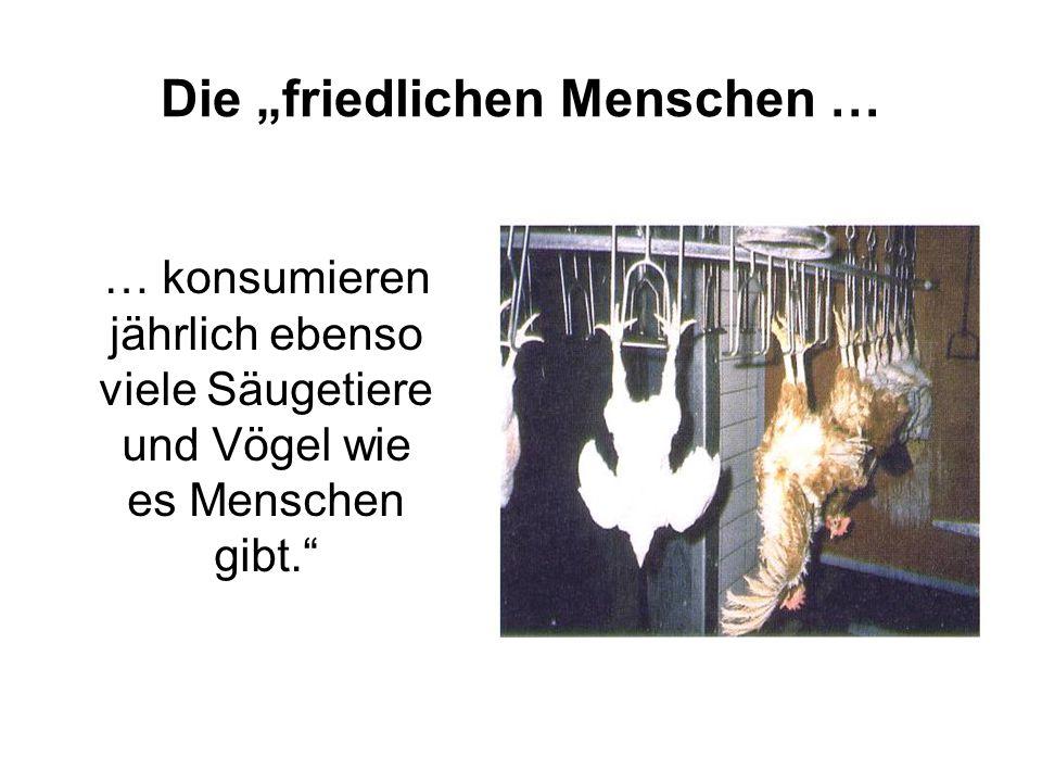 """Die """"friedlichen Menschen … … konsumieren jährlich ebenso viele Säugetiere und Vögel wie es Menschen gibt."""""""