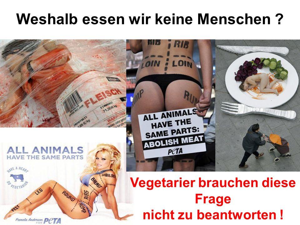 Vegetarier brauchen diese Frage nicht zu beantworten !