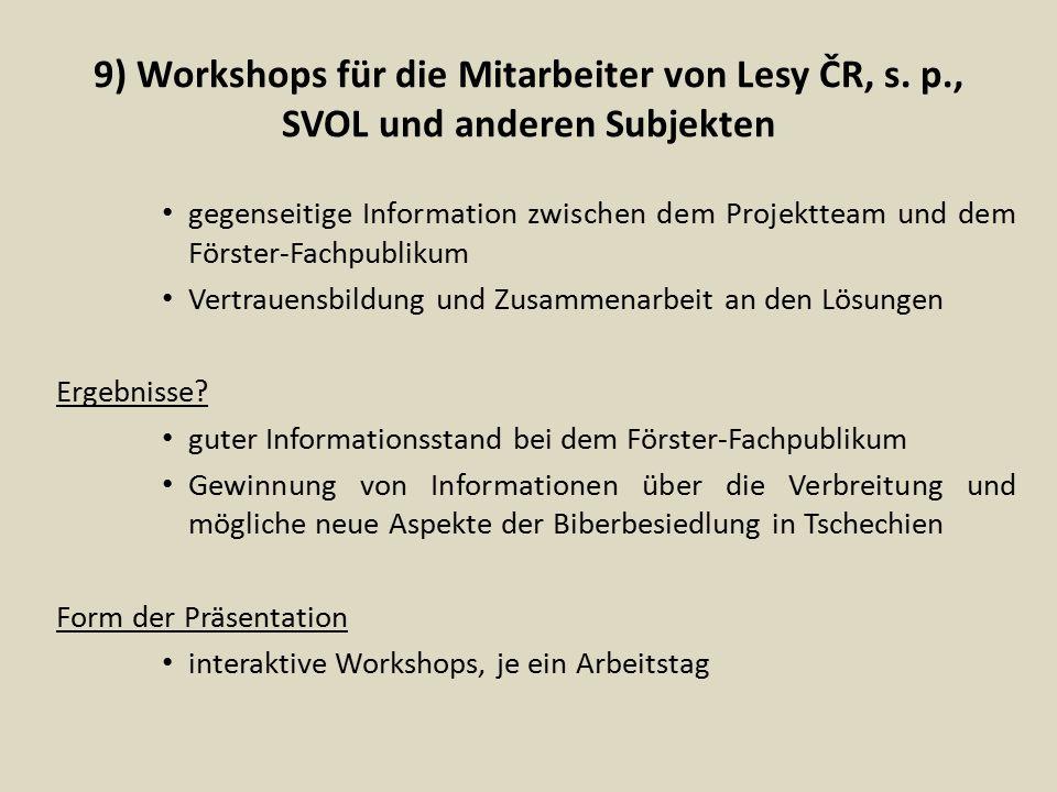 9) Workshops für die Mitarbeiter von Lesy ČR, s. p., SVOL und anderen Subjekten gegenseitige Information zwischen dem Projektteam und dem Förster-Fach
