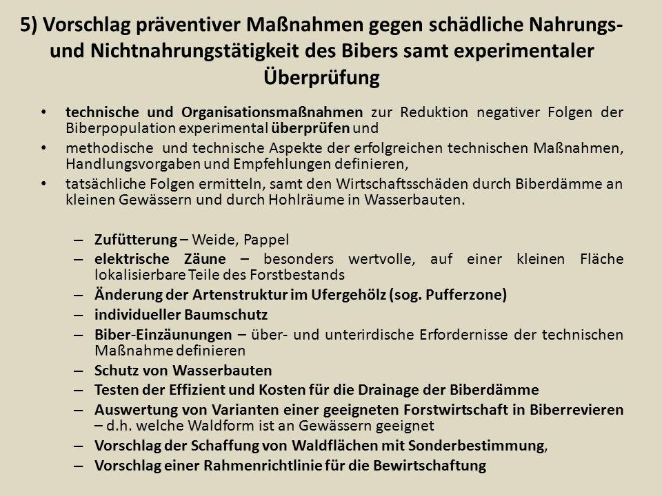 5) Vorschlag präventiver Maßnahmen gegen schädliche Nahrungs- und Nichtnahrungstätigkeit des Bibers samt experimentaler Überprüfung technische und Org