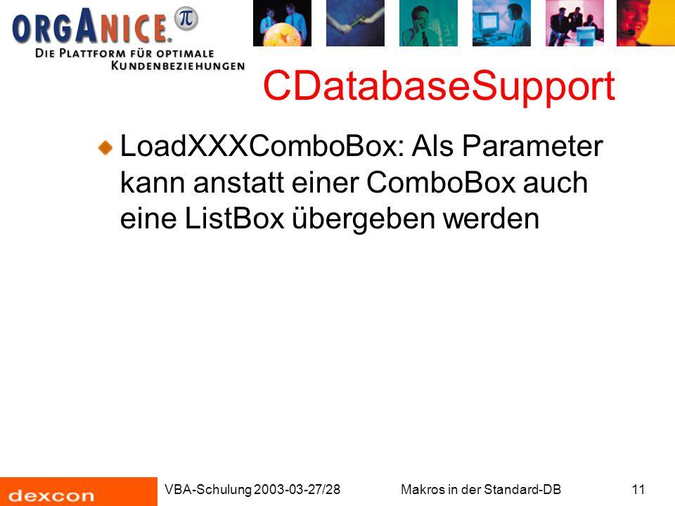 VBA-Schulung 2003-03-27/28Makros in der Standard-DB11 CDatabaseSupport LoadXXXComboBox: Als Parameter kann anstatt einer ComboBox auch eine ListBox üb