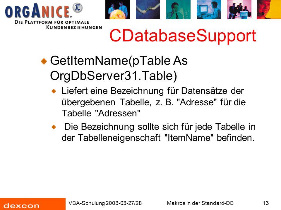 VBA-Schulung 2003-03-27/28Makros in der Standard-DB13 CDatabaseSupport GetItemName(pTable As OrgDbServer31.Table) Liefert eine Bezeichnung für Datensä