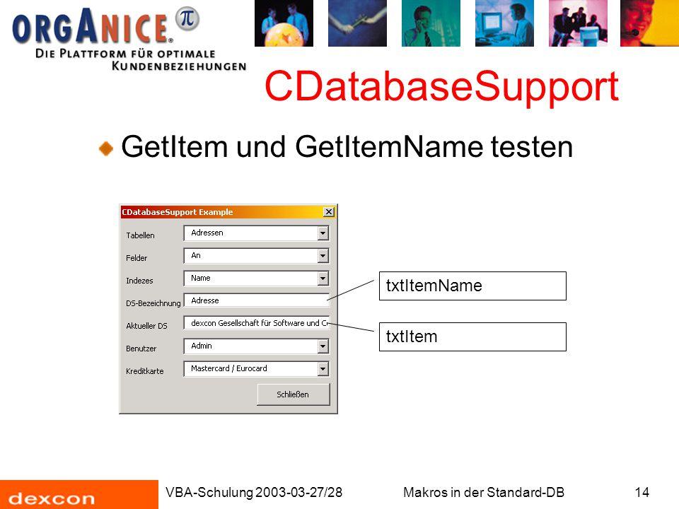 VBA-Schulung 2003-03-27/28Makros in der Standard-DB14 CDatabaseSupport GetItem und GetItemName testen txtItemName txtItem