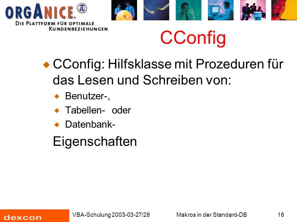 VBA-Schulung 2003-03-27/28Makros in der Standard-DB16 CConfig CConfig: Hilfsklasse mit Prozeduren für das Lesen und Schreiben von: Benutzer-, Tabellen