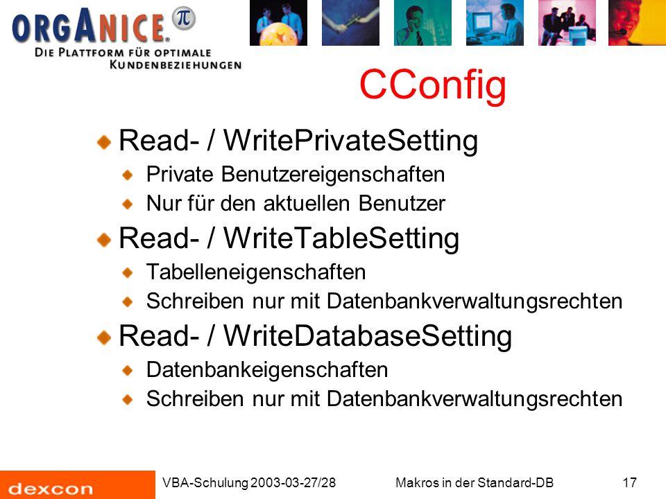VBA-Schulung 2003-03-27/28Makros in der Standard-DB17 CConfig Read- / WritePrivateSetting Private Benutzereigenschaften Nur für den aktuellen Benutzer
