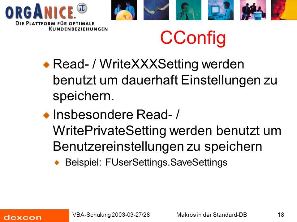 VBA-Schulung 2003-03-27/28Makros in der Standard-DB18 CConfig Read- / WriteXXXSetting werden benutzt um dauerhaft Einstellungen zu speichern. Insbeson