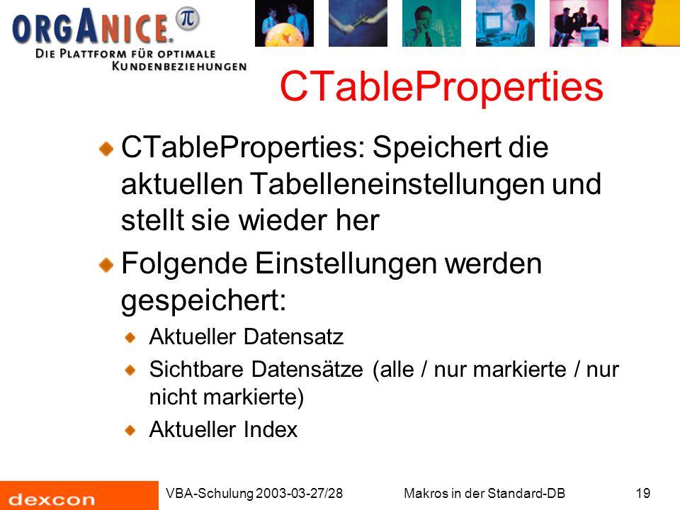 VBA-Schulung 2003-03-27/28Makros in der Standard-DB19 CTableProperties CTableProperties: Speichert die aktuellen Tabelleneinstellungen und stellt sie