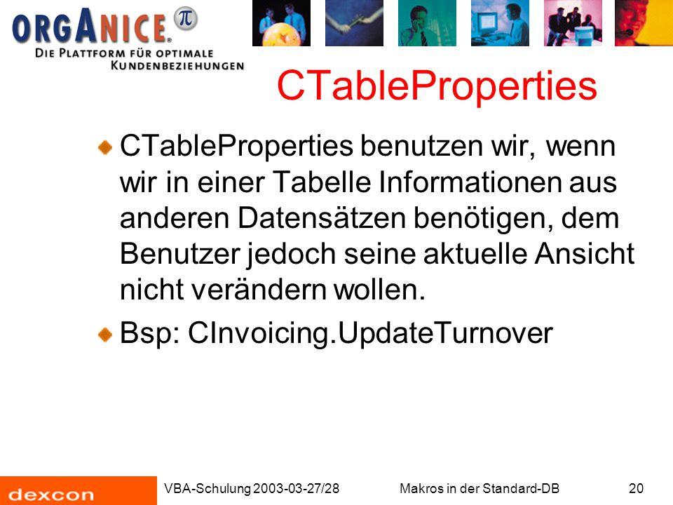 VBA-Schulung 2003-03-27/28Makros in der Standard-DB20 CTableProperties CTableProperties benutzen wir, wenn wir in einer Tabelle Informationen aus ande