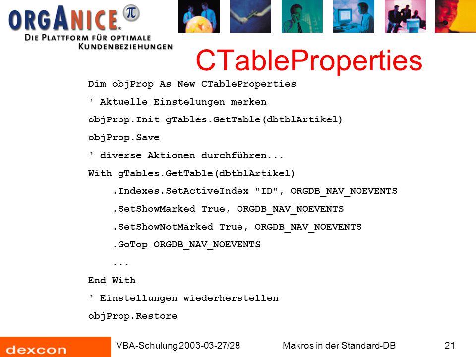 VBA-Schulung 2003-03-27/28Makros in der Standard-DB21 CTableProperties Dim objProp As New CTableProperties ' Aktuelle Einstelungen merken objProp.Init