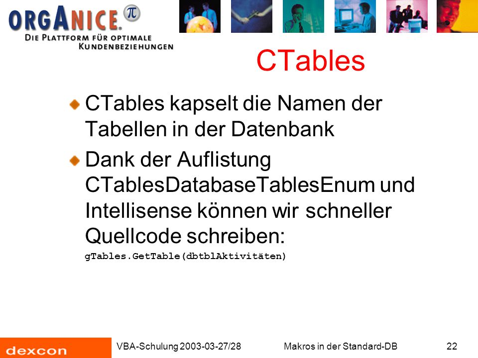 VBA-Schulung 2003-03-27/28Makros in der Standard-DB22 CTables CTables kapselt die Namen der Tabellen in der Datenbank Dank der Auflistung CTablesDatab