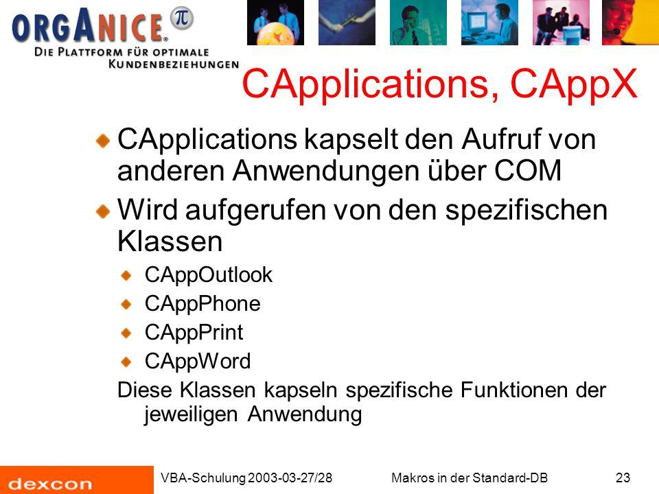 VBA-Schulung 2003-03-27/28Makros in der Standard-DB23 CApplications, CAppX CApplications kapselt den Aufruf von anderen Anwendungen über COM Wird aufg