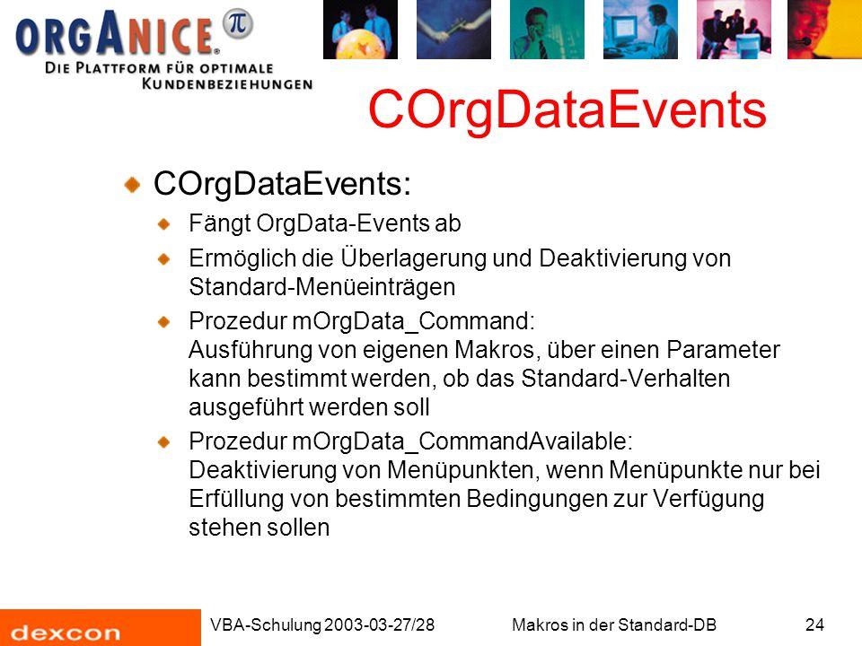 VBA-Schulung 2003-03-27/28Makros in der Standard-DB24 COrgDataEvents COrgDataEvents: Fängt OrgData-Events ab Ermöglich die Überlagerung und Deaktivier