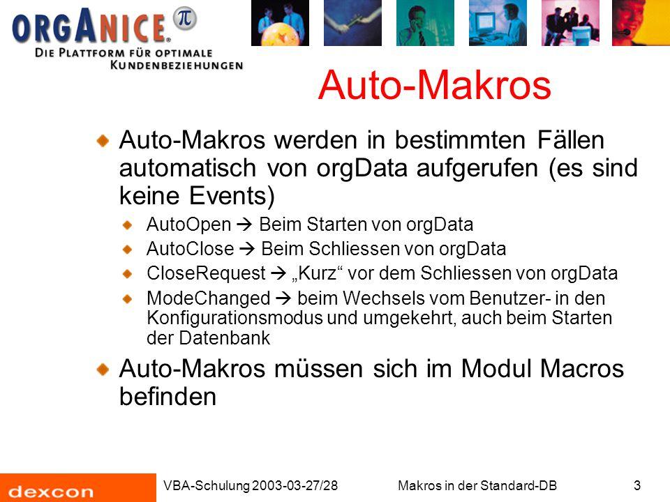VBA-Schulung 2003-03-27/28Makros in der Standard-DB3 Auto-Makros Auto-Makros werden in bestimmten Fällen automatisch von orgData aufgerufen (es sind k