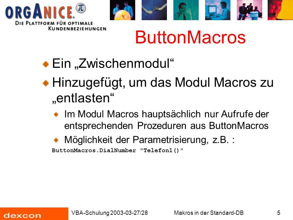 """VBA-Schulung 2003-03-27/28Makros in der Standard-DB5 ButtonMacros Ein """"Zwischenmodul"""" Hinzugefügt, um das Modul Macros zu """"entlasten"""" Im Modul Macros"""