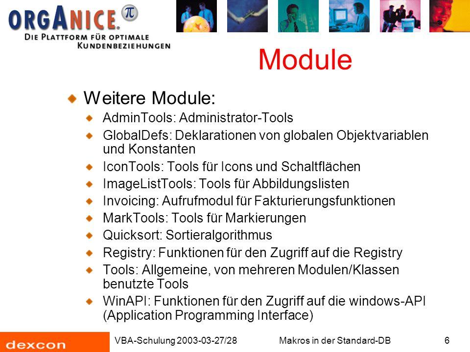 VBA-Schulung 2003-03-27/28Makros in der Standard-DB6 Module Weitere Module: AdminTools: Administrator-Tools GlobalDefs: Deklarationen von globalen Obj