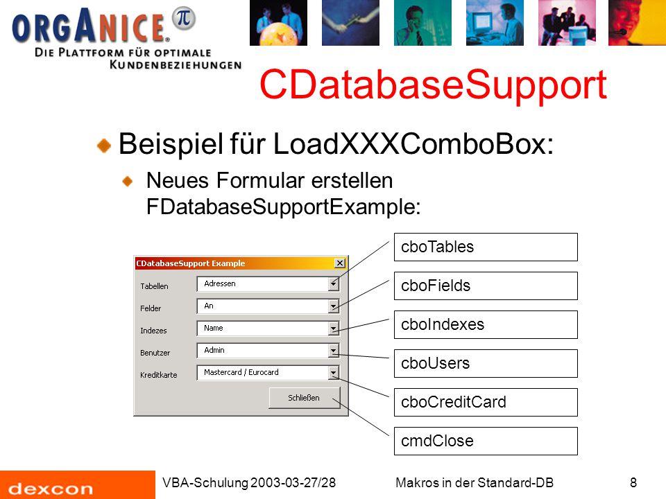 VBA-Schulung 2003-03-27/28Makros in der Standard-DB8 CDatabaseSupport Beispiel für LoadXXXComboBox: Neues Formular erstellen FDatabaseSupportExample:
