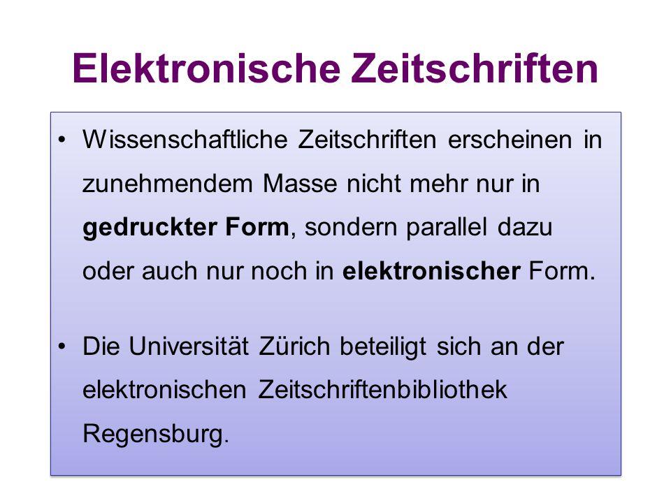 Elektronische Zeitschriften Die Elektronische Zeitschriftenbibliothek (EZB) verzeichnet mehr als 150'000 wissenschaftliche Zeitschriften.Elektronische Zeitschriftenbibliothek Die Elektronische Zeitschriftenbibliothek (EZB) ist über unsere Homepage erreichbar: –http://www.geo.uzh.ch/de/bibliothek/recherche/elekt ronische-zeitschriften/http://www.geo.uzh.ch/de/bibliothek/recherche/elekt ronische-zeitschriften/