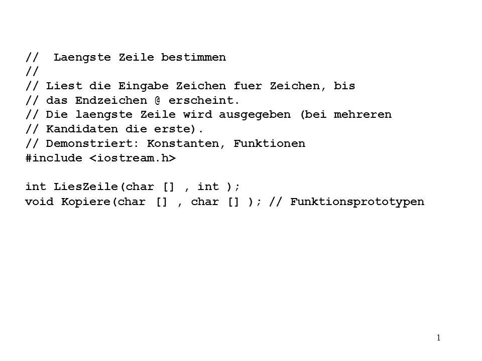1 // Laengste Zeile bestimmen // // Liest die Eingabe Zeichen fuer Zeichen, bis // das Endzeichen @ erscheint. // Die laengste Zeile wird ausgegeben (