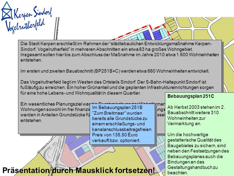 BP 251B bereits verkauft Die Stadt Kerpen erschließt im Rahmen der städtebaulichen Entwicklungsmaßnahme Kerpen- Sindorf, Vogelrutherfeld in mehreren Abschnitten ein etwa 83 ha großes Wohngebiet.