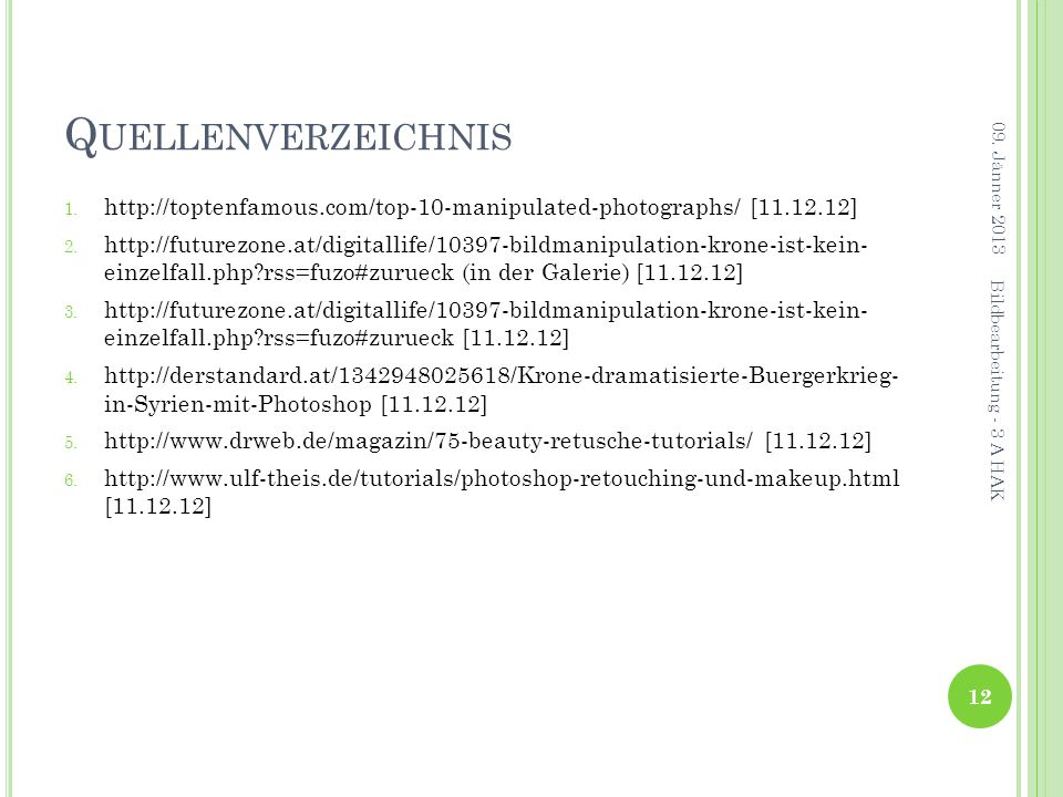 Q UELLENVERZEICHNIS 1.http://toptenfamous.com/top-10-manipulated-photographs/ [11.12.12] 2.