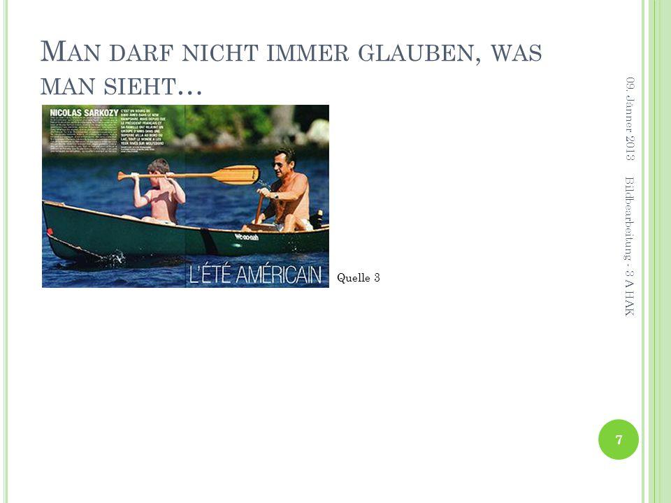 M AN DARF NICHT IMMER GLAUBEN, WAS MAN SIEHT … 09. Jänner 2013 7 Bildbearbeitung - 3 A HAK Quelle 3