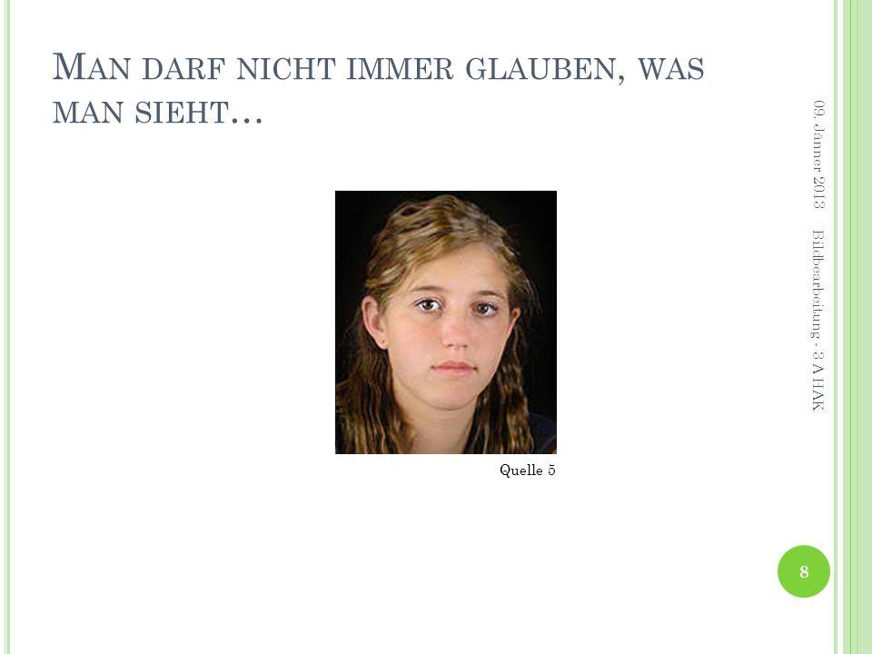 M AN DARF NICHT IMMER GLAUBEN, WAS MAN SIEHT … 09. Jänner 2013 8 Bildbearbeitung - 3 A HAK Quelle 5
