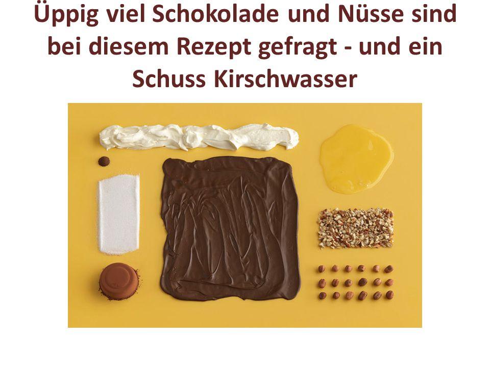 Üppig viel Schokolade und Nüsse sind bei diesem Rezept gefragt - und ein Schuss Kirschwasser