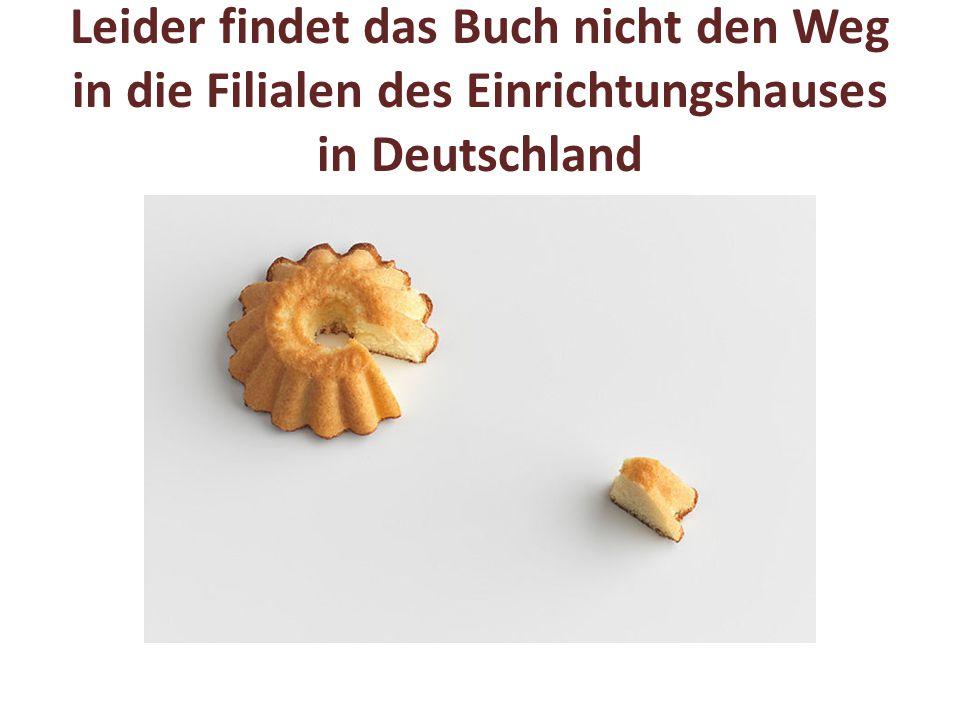 Leider findet das Buch nicht den Weg in die Filialen des Einrichtungshauses in Deutschland