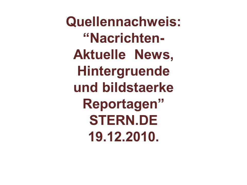 """Quellennachweis: """"Nacrichten- Aktuelle News, Hintergruende und bildstaerke Reportagen"""" STERN.DE 19.12.2010."""
