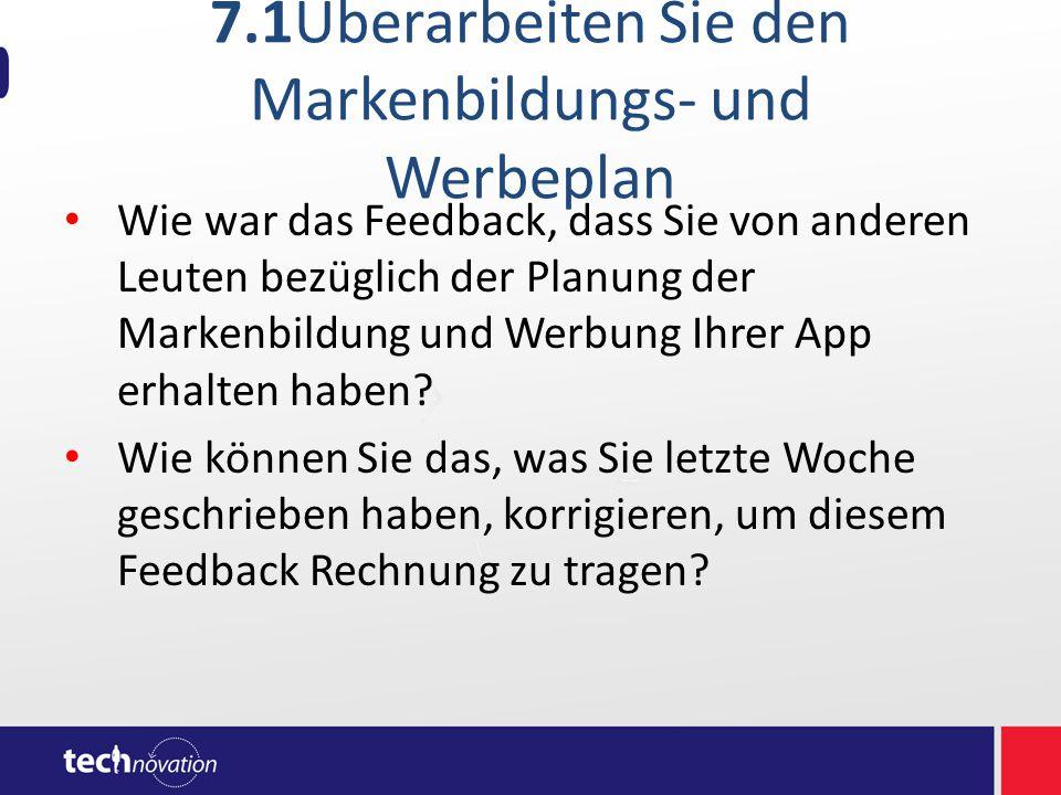 7.1Überarbeiten Sie den Markenbildungs- und Werbeplan Wie war das Feedback, dass Sie von anderen Leuten bezüglich der Planung der Markenbildung und Werbung Ihrer App erhalten haben.