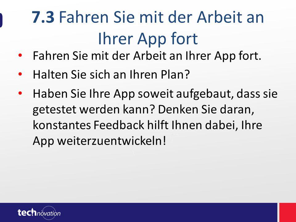 7.3 Fahren Sie mit der Arbeit an Ihrer App fort Fahren Sie mit der Arbeit an Ihrer App fort.