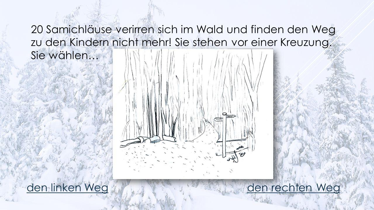 20 Samichläuse verirren sich im Wald und finden den Weg zu den Kindern nicht mehr! Sie stehen vor einer Kreuzung. Sie wählen… den linken Wegden rechte