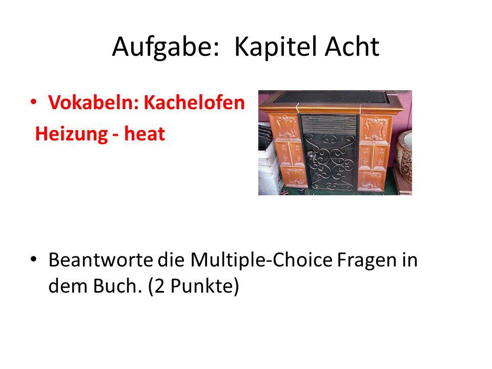 Aufgabe: Kapitel Acht Vokabeln: Kachelofen Heizung - heat Beantworte die Multiple-Choice Fragen in dem Buch.