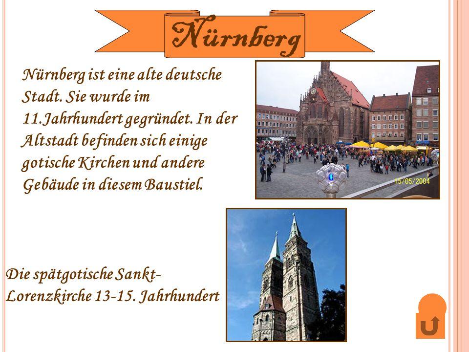 Nürnberg ist eine alte deutsche Stadt. Sie wurde im 11.Jahrhundert gegründet. In der Altstadt befinden sich einige gotische Kirchen und andere Gebäude