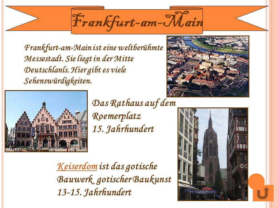 Frankfurt-am-Main ist eine weltberühmte Messestadt. Sie liegt in der Mitte Deutschlanls. Hier gibt es viele Sehenswürdigkeiten. Das Rathaus auf dem Ro