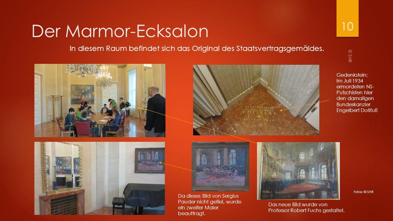 © SHR 10 Der Marmor-Ecksalon Gedenkstein: Im Juli 1934 ermordeten NS- Putschisten hier den damaligen Bundeskanzler Engelbert Dollfuß In diesem Raum be