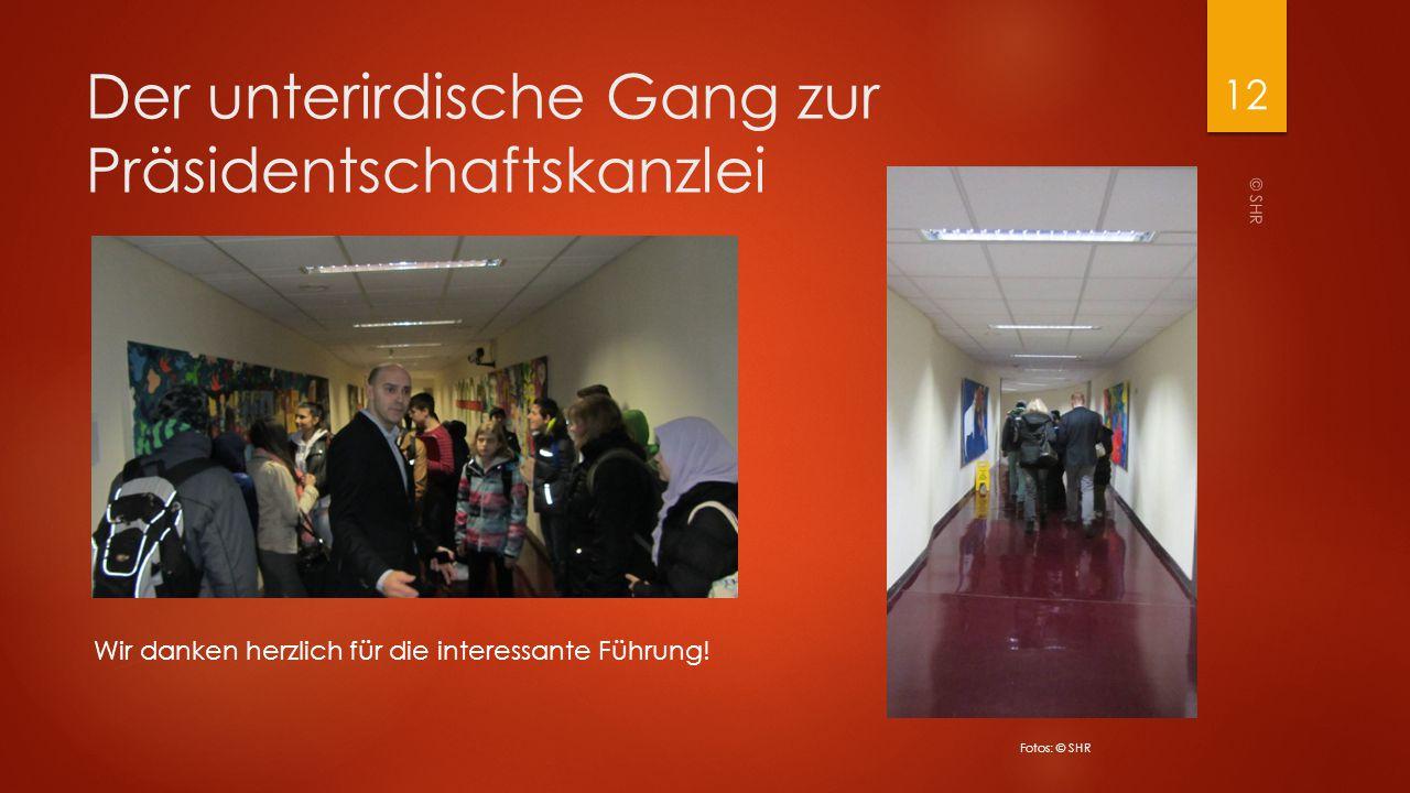 Der unterirdische Gang zur Präsidentschaftskanzlei © SHR 12 Fotos: © SHR Wir danken herzlich für die interessante Führung!