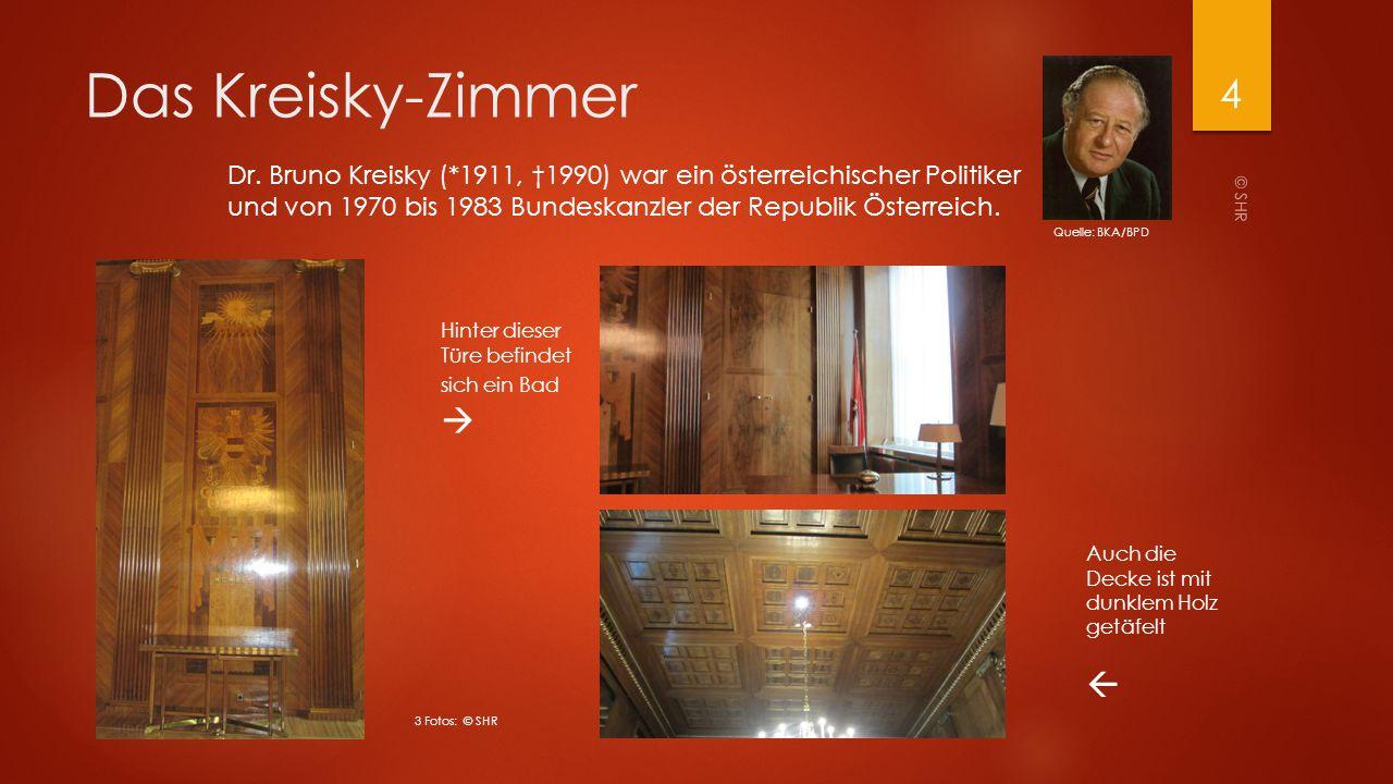 Das Kreisky-Zimmer Dr. Bruno Kreisky (*1911, †1990) war ein österreichischer Politiker und von 1970 bis 1983 Bundeskanzler der Republik Österreich. Hi