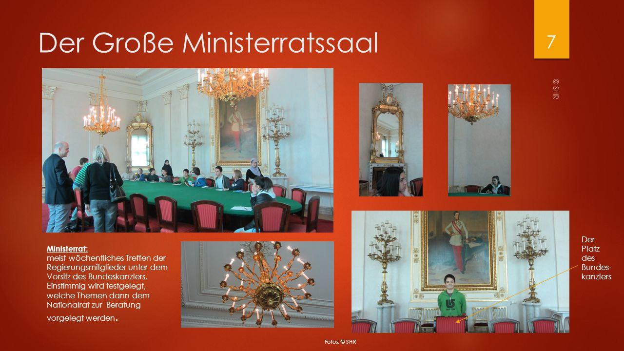 Der Große Ministerratssaal © SHR 7 Fotos: © SHR Ministerrat: meist wöchentliches Treffen der Regierungsmitglieder unter dem Vorsitz des Bundeskanzlers