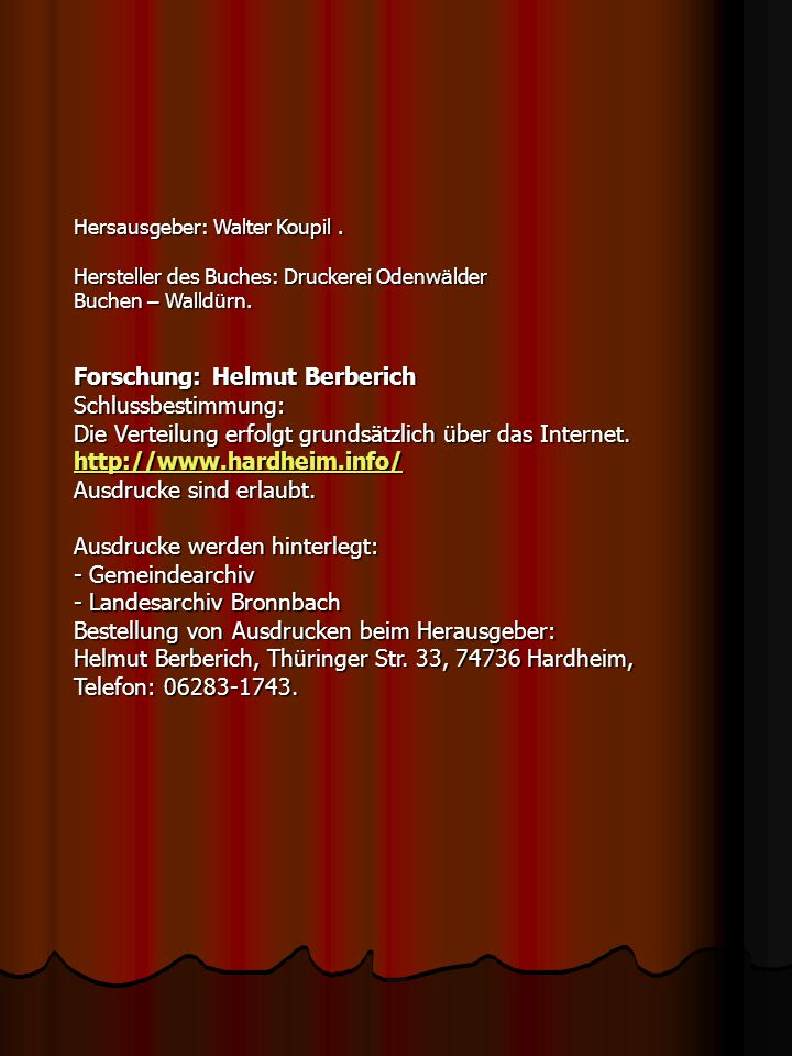 Hersausgeber: Walter Koupil. Hersteller des Buches: Druckerei Odenw ä lder Buchen – Walld ü rn. Forschung: Helmut Berberich Schlussbestimmung: Die Ver