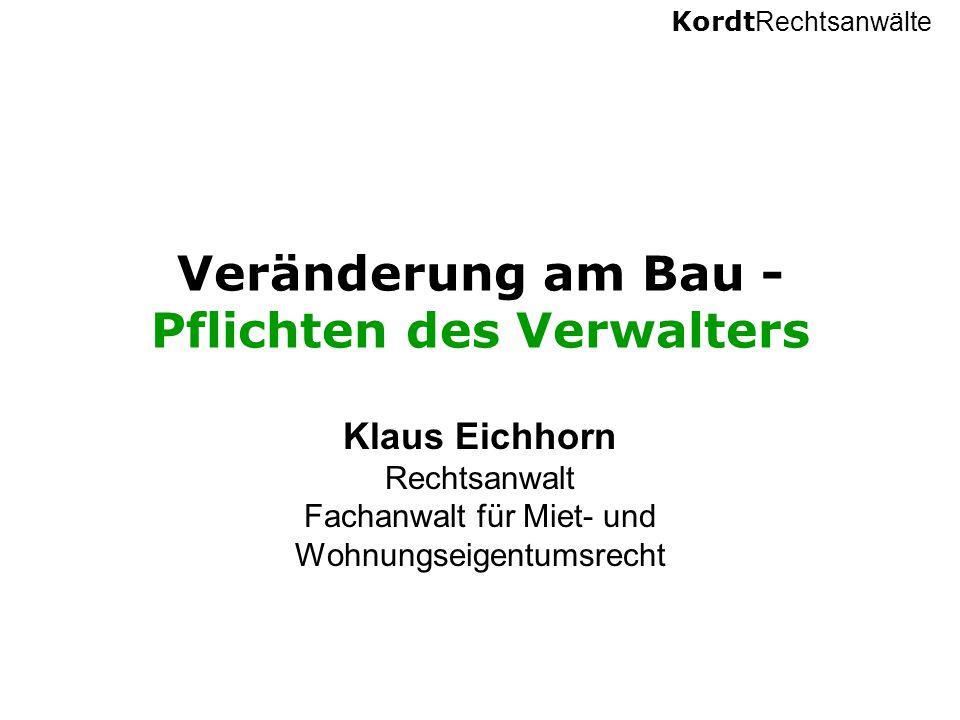 Kordt Rechtsanwälte Veränderung am Bau - Pflichten des Verwalters Klaus Eichhorn Rechtsanwalt Fachanwalt für Miet- und Wohnungseigentumsrecht