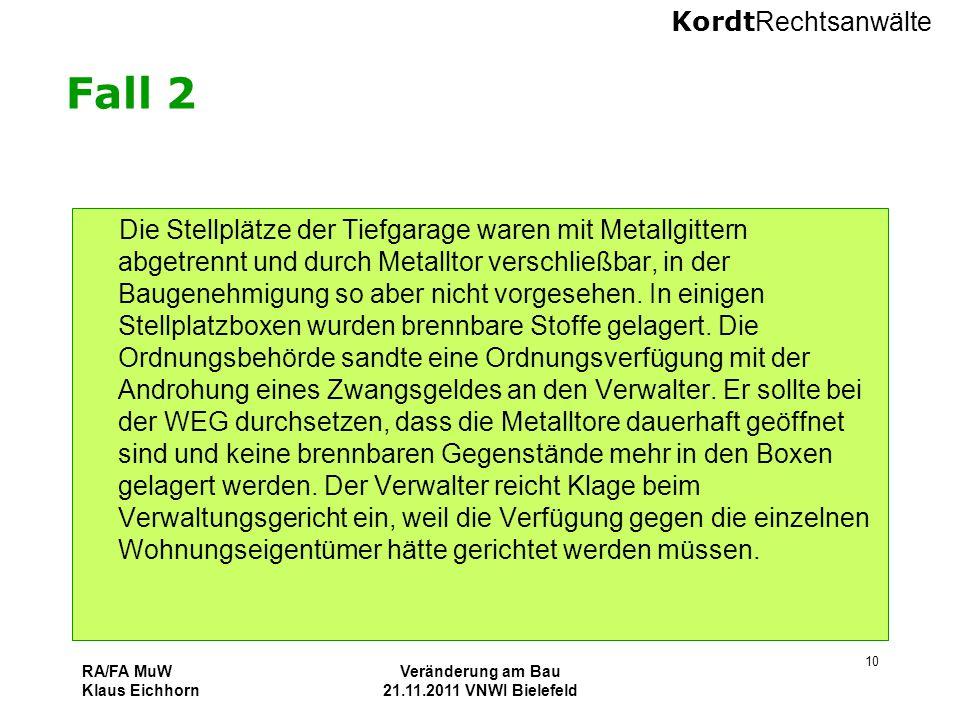 Kordt Rechtsanwälte RA/FA MuW Klaus Eichhorn Veränderung am Bau 21.11.2011 VNWI Bielefeld 10 Fall 2 Die Stellplätze der Tiefgarage waren mit Metallgit